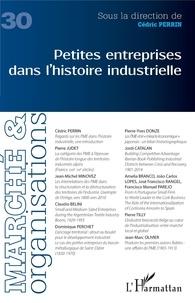 Cédric Perrin - Marché et Organisations N° 30 : Petites entreprises dans l'histoire industrielle.