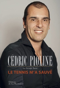 Cédric Pioline - Le tennis m'a sauvé.