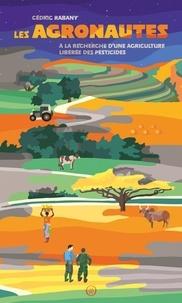 Cédric Rabany - Les agronautes - A la recherche d'une agriculture libérée des pesticides.
