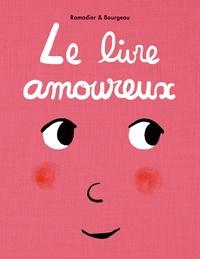 Cédric Ramadier et Vincent Bourgeau - Le livre  : Le livre amoureux.