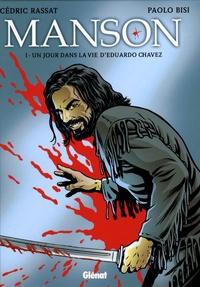 Cédric Rassat et Paolo Bisi - Manson Tome 1 : Un jour dans la vie d'Eduardo Chavez.