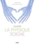 Cédric Ray et Jean-Claude Poizat - Quand la physique soigne.