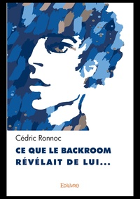 Cédric Ronnoc - Ce que le backroom révélait de lui….