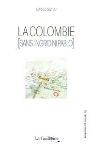 Cédric Rutter - La Colombie (sans Ingrid ni Pablo).