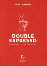 Cédric Sapin-Defour - Double Espresso - Chroniques de l'heureux retour.