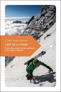 Cédric Sapin-Defour - L'art de la trace - Petits détours sur le ski de randonnée et les neiges d'altitude.