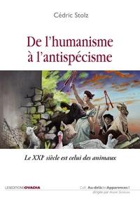 Cédric Stolz - De l'humanisme à l'antispécisme - Le XXIe siècle est celui des animaux.