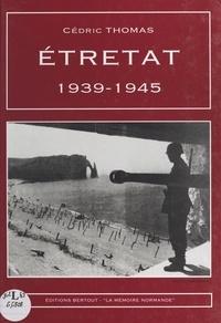Cédric Thomas - Etretat 1939-1945.
