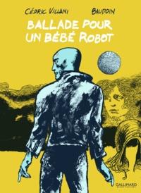 Cédric Villani et Edmond Baudoin - Ballade pour un bébé robot.
