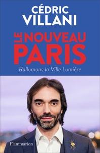 Cédric Villani - Le nouveau Paris - Rallumons la Ville Lumière.