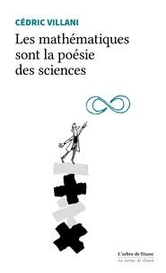 Cédric Villani - Les mathématiques sont la poésie des sciences.
