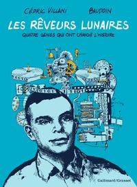 Cédric Villani et Edmond Baudoin - Les rêveurs lunaires - Quatre génies qui ont changé l'Histoire.