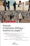 Cédric Vincent et Eloi Ficquet - Africultures N°73 : Festivals et biennales d'Afrique : machine ou utopie ?.