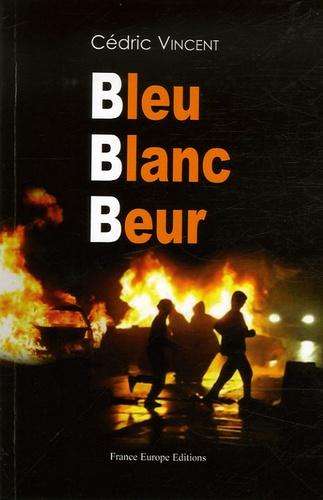 Cédric Vincent - Bleu Blanc Beur.