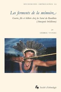 Cedric Yvinec - Les ferments de la mémoire - Guerre, fête et histoire chez les Suruí du Rondônia.