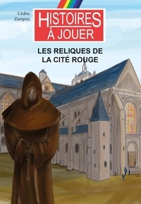 Cédric Zampini - Les reliques de la cité rouge.