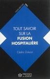 Cédric Zolezzi - Tout savoir sur la fusion hospitalière - Intérêts, étapes, changements.