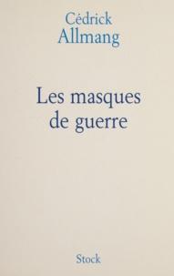 Cédrick Allmang - Les masques de guerre.