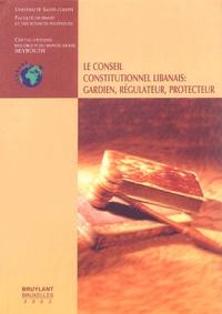 CEDROMA et  Université Saint-Joseph - Le Conseil constitutionnel libanais : gardien, régulateur, protecteur - Colloque de Beyrouth du 17 mai 2002.