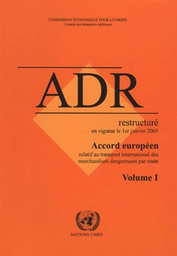 CEE-ONU - Accord européen relatif au transport international des marchandises dangereuses par route - ADR restructuré en vigueur le 1er janvier 2005 en 2 volumes.