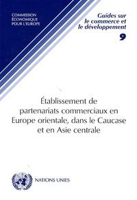 CEE-ONU - Etablissement de partenariats commerciaux en Europe orientale, dans le Caucase et en Asie centrale.