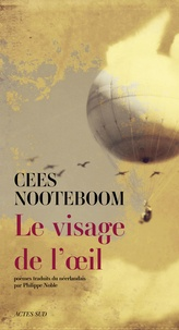 Cees Nooteboom - Le Visage de l'oeil - Poèmes.