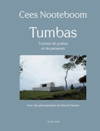 Cees Nooteboom et Simone Sassen - Tumbas - Tombes de poètes et de penseurs.