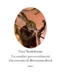 Cees Nooteboom - Un sombre pressentiment - A la rencontre de Hieronymus Bosch.