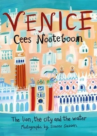 Cees Nooteboom et Laura Watkinson - Venice - The Lion, the City and the Water.