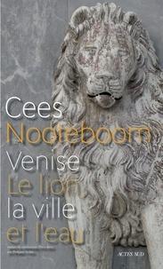 Cees Nooteboom - Venise - Le lion, la ville et l'eau.
