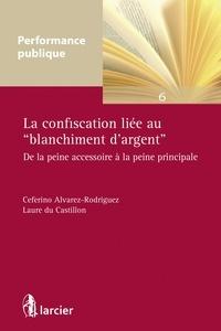 """Ceferino Alvarez-Rodriguez et Laure Du Castillon - La confiscation liée au """"blanchiment d'argent"""" - De la peine accessoire à la peine principale."""