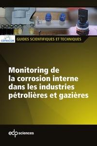 CEFRACOR - Monitoring de la corrosion interne dans les industries pétrolières et gazières - Guide scientifique et technique.