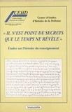 CEHD et Alya Aglan - Il n'est point de secrets que le temps ne révèle - Etudes sur l'histoire du renseignement.
