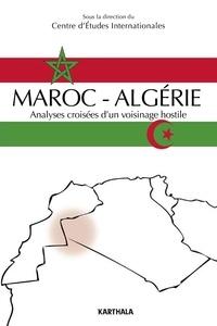CEI - Maroc-Algérie, analyses croisées d'un voisinage hostile.