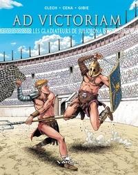 Céka et  Gibie - Ad Victoriam Tome 2 : Les gladiateurs de Juliobona.