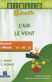 Claudette Balpe et Stéphane Respaud - L'air, Le vent - Découvrir le Monde PS - MS - GS.