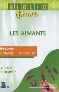 Claudette Balpe et Stéphane Respaud - Les aimants - Découvrir le Monde PS - MS - GS.