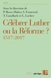 Gottfried Wilhelm Locher - Célébrer Luther ou la Réforme? - 1517-2017.