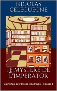 Celeguegne Nicolas - Le mystère de l'Imperator.