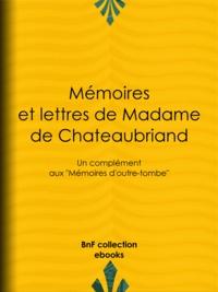 """Céleste de Chateaubriand et Joseph le Gras - Mémoires et lettres de Madame de Chateaubriand - Un complément aux """"""""Mémoires d'outre-tombe""""""""."""