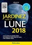 Céleste - Jardinez avec la Lune 2018 - Tous les travaux du calendrier lunaire - Des tableaux de culture plante par plante.