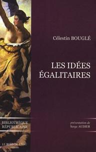 Célestin Bouglé - Les idées égalitaires.