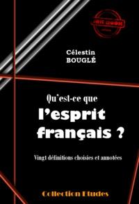 Célestin Bouglé - Qu'est-ce que l'esprit français ? - Vingt définitions choisies et annotées (édition intégrale).