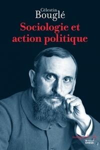 Célestin Bouglé - Sociologie et action politique.