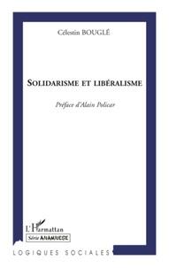 Célestin Bouglé - Solidarisme et libéralisme - Réflexions sur le mouvement politique et l'éducation morale.
