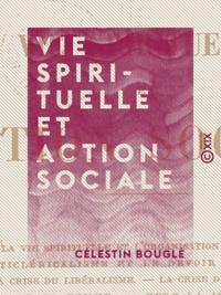 Célestin Bouglé - Vie spirituelle et action sociale.