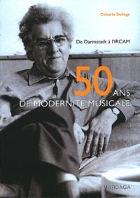 Célestin Deliège - Cinquante ans de modernité musicale - De Darmstadt à l'IRCAM, contribution historiographique à une musicologie critique.
