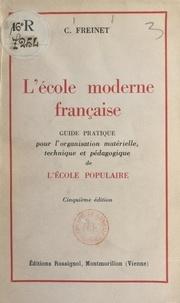 Célestin Freinet - L'école moderne française - Guide pratique pour l'organisation matérielle, technique et pédagogique de l'école populaire.