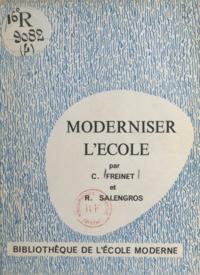 Célestin Freinet et Roger Salengros - Moderniser l'école.