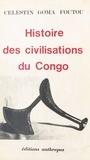 Célestin Goma-Foutou - Histoire des civilisations du Congo.
